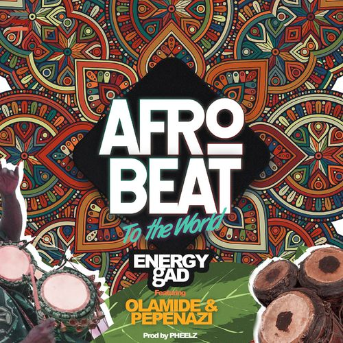 [music] Energy Gad – Afrobeat To The World Ft. Olamide, Pepenazi