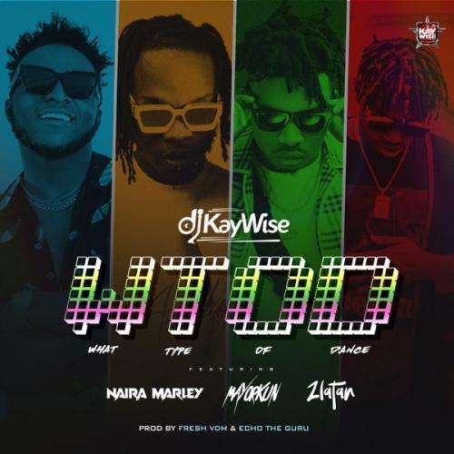 [Music] DJ Kaywise Ft. Mayorkun, Naira Marley, Zlatan – What Type of Dance (WTOD)