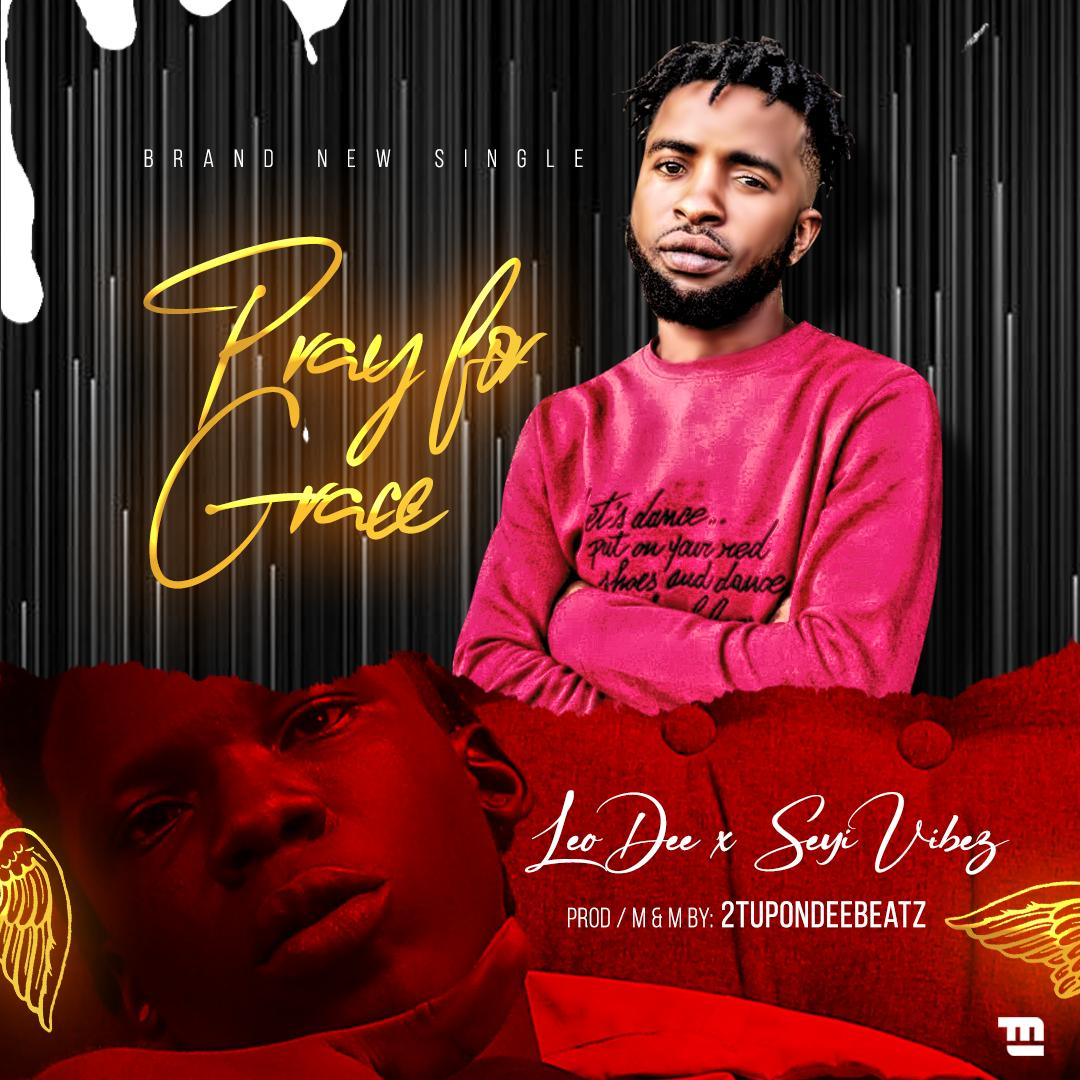 [Music] Leo dee ft Seyi vibes –  Pray for Grace (prod by 2tupondeebeatz)