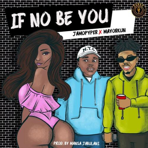 [Music] Jamopyper Ft. Mayorkun – If No Be You (Prod. By Mansa Jabulani)