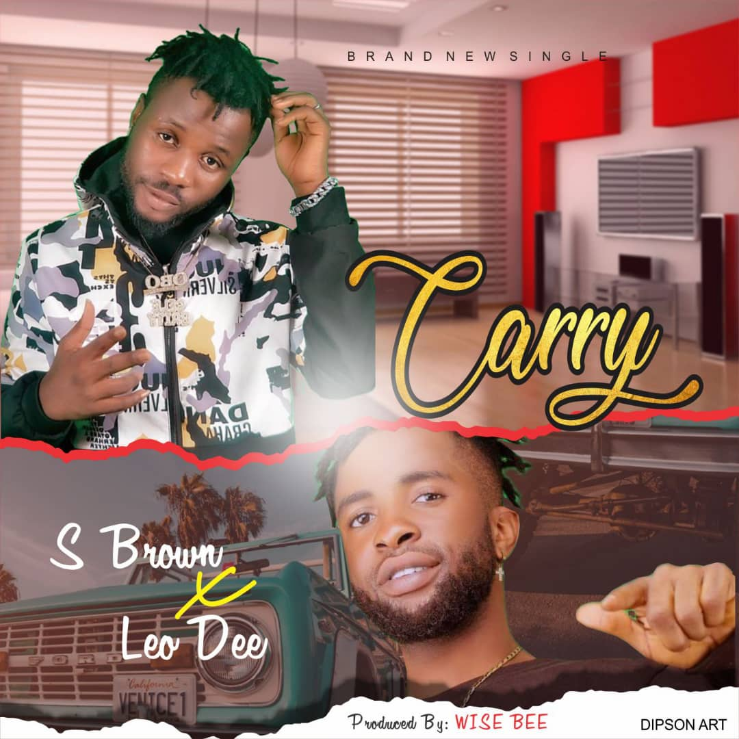 [Music] S Brown Ft. Leo Dee – Carry