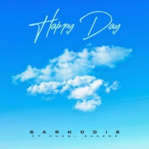 [Music] Sarkodie – Happy Day Ft. Kuami Eugene